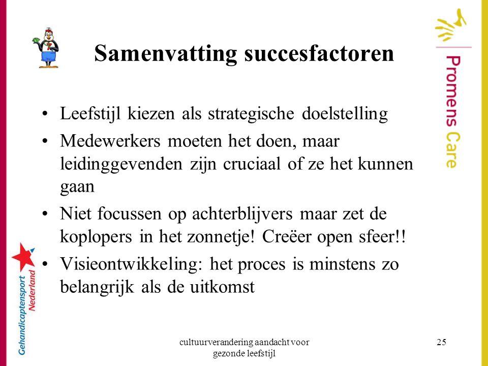 cultuurverandering aandacht voor gezonde leefstijl 25 Samenvatting succesfactoren Leefstijl kiezen als strategische doelstelling Medewerkers moeten he