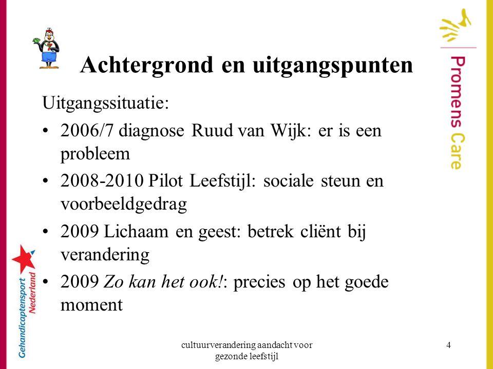 cultuurverandering aandacht voor gezonde leefstijl 4 Achtergrond en uitgangspunten Uitgangssituatie: 2006/7 diagnose Ruud van Wijk: er is een probleem