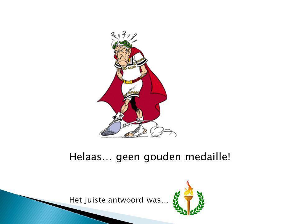 Helaas… geen gouden medaille! Het juiste antwoord was….