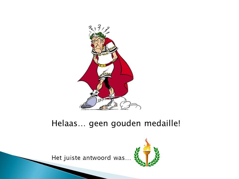 Helaas… geen gouden medaille! Het juiste antwoord was…
