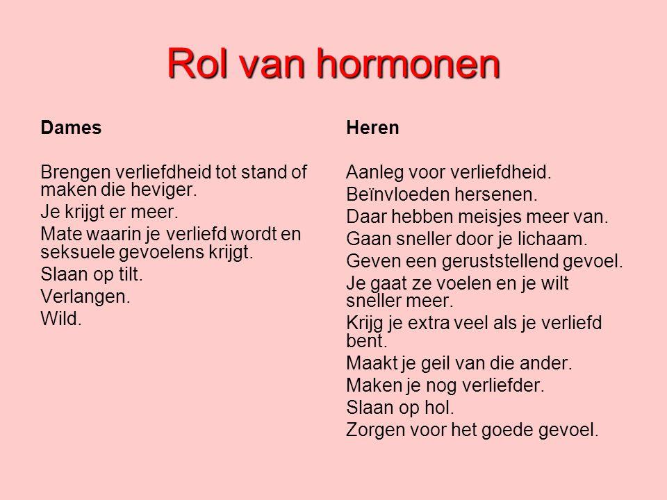 Rol van hormonen Dames Brengen verliefdheid tot stand of maken die heviger. Je krijgt er meer. Mate waarin je verliefd wordt en seksuele gevoelens kri