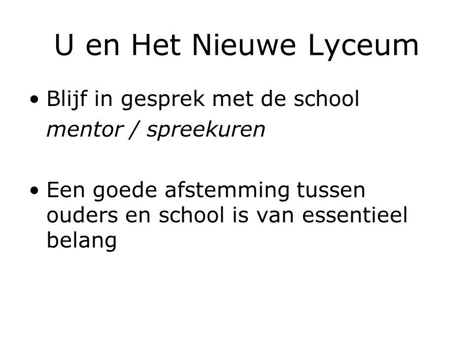 U en Het Nieuwe Lyceum Blijf in gesprek met de school mentor / spreekuren Een goede afstemming tussen ouders en school is van essentieel belang