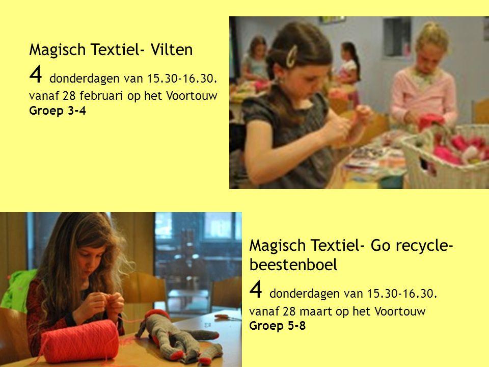 Magisch Textiel- Go recycle- beestenboel 4 donderdagen van 15.30-16.30. vanaf 28 maart op het Voortouw Groep 5-8 Magisch Textiel- Vilten 4 donderdagen