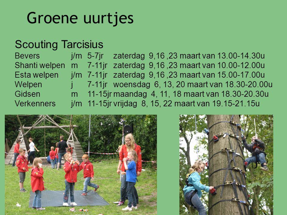Groene uurtjes Scouting Tarcisius Bevers j/m 5-7jrzaterdag 9,16,23 maart van 13.00-14.30u Shanti welpen m 7-11jrzaterdag 9,16,23 maart van 10.00-12.00u Esta welpen j/m 7-11jrzaterdag 9,16,23 maart van 15.00-17.00u Welpen j 7-11jrwoensdag 6, 13, 20 maart van 18.30-20.00u Gidsen m 11-15jrmaandag 4, 11, 18 maart van 18.30-20.30u Verkenners j/m 11-15jrvrijdag 8, 15, 22 maart van 19.15-21.15u