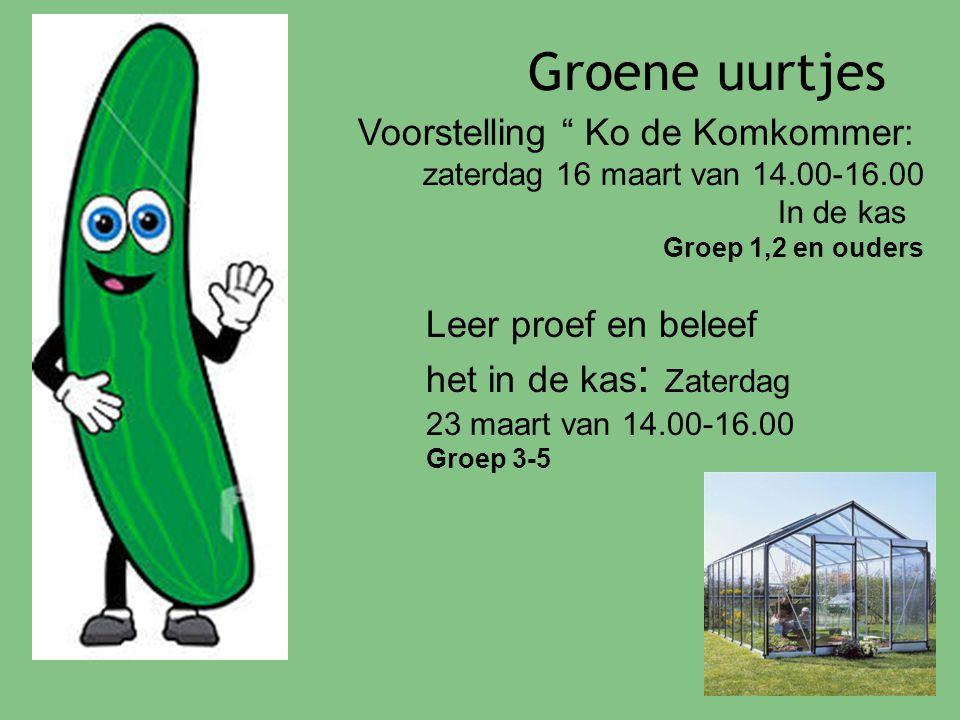 Groene uurtjes Voorstelling Ko de Komkommer: zaterdag 16 maart van 14.00-16.00 In de kas Groep 1,2 en ouders Leer proef en beleef het in de kas : Zaterdag 23 maart van 14.00-16.00 Groep 3-5