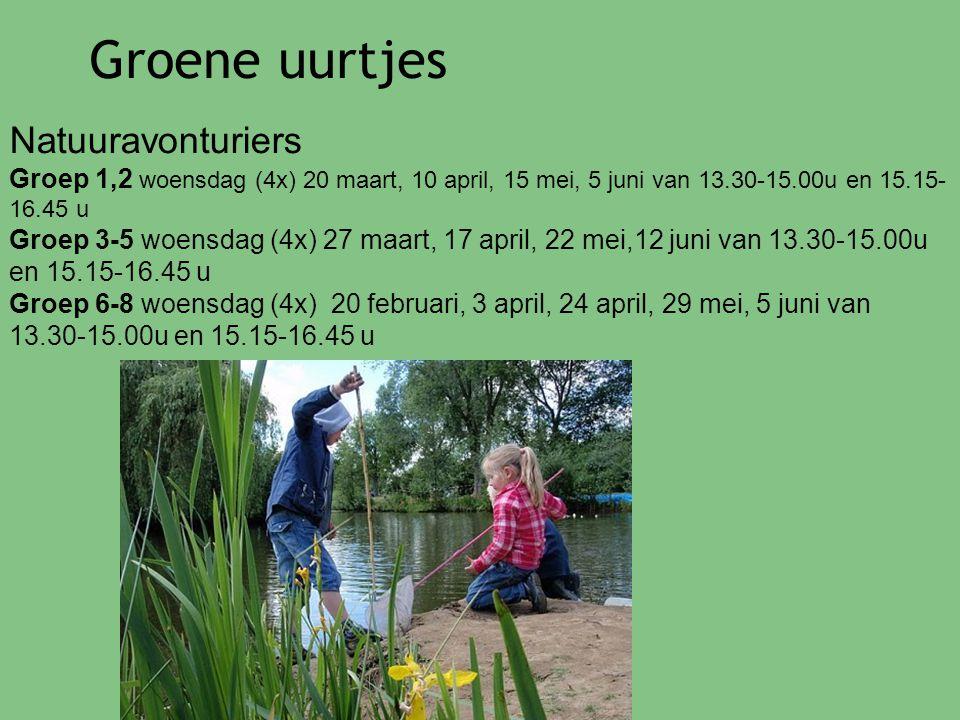 Groene uurtjes Natuuravonturiers Groep 1,2 woensdag (4x) 20 maart, 10 april, 15 mei, 5 juni van 13.30-15.00u en 15.15- 16.45 u Groep 3-5 woensdag (4x) 27 maart, 17 april, 22 mei,12 juni van 13.30-15.00u en 15.15-16.45 u Groep 6-8 woensdag (4x) 20 februari, 3 april, 24 april, 29 mei, 5 juni van 13.30-15.00u en 15.15-16.45 u
