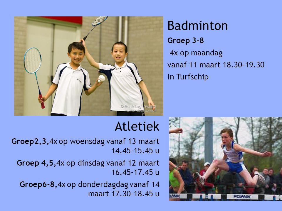 Badminton Groep 3-8 4x op maandag vanaf 11 maart 18.30-19.30 In Turfschip Atletiek Groep2,3,4x op woensdag vanaf 13 maart 14.45-15.45 u Groep 4,5,4x op dinsdag vanaf 12 maart 16.45-17.45 u Groep6-8,4x op donderdagdag vanaf 14 maart 17.30-18.45 u