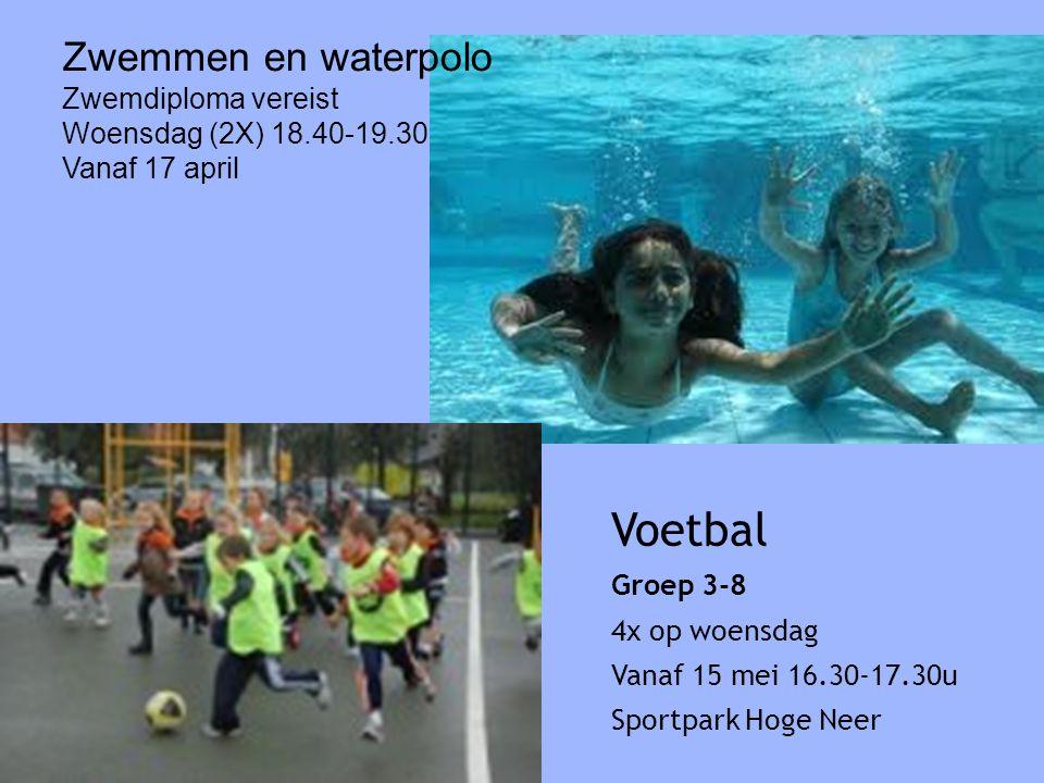 Zwemmen en waterpolo Zwemdiploma vereist Woensdag (2X) 18.40-19.30 Vanaf 17 april Voetbal Groep 3-8 4x op woensdag Vanaf 15 mei 16.30-17.30u Sportpark