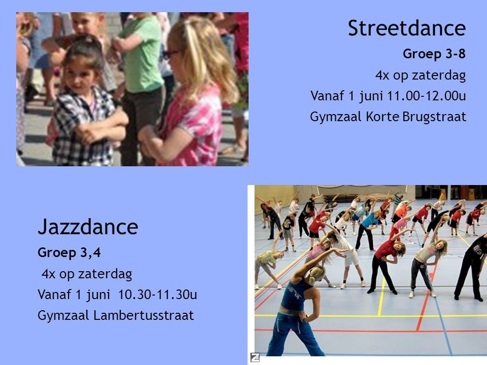 Jazzdance Groep 3,4 4x op zaterdag Vanaf 1 juni 10.30-11.30u Gymzaal Lambertusstraat Streetdance Groep 3-8 4x op zaterdag Vanaf 1 juni 11.00-12.00u Gymzaal Korte Brugstraat