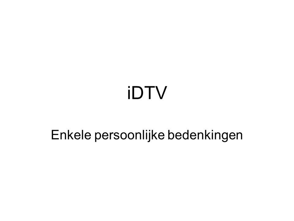 iDTV/digitale TV = een Belgisch prematuurtje Zomer/herfst 2005: te vroeg gelanceerd Technisch nog niet rijp Niet goed voor massamedium Zelfs pure digitale diensten (op aanvraag, uitgesteld kijken,…) staan nog niet helemaal op punt of zijn beperkt.