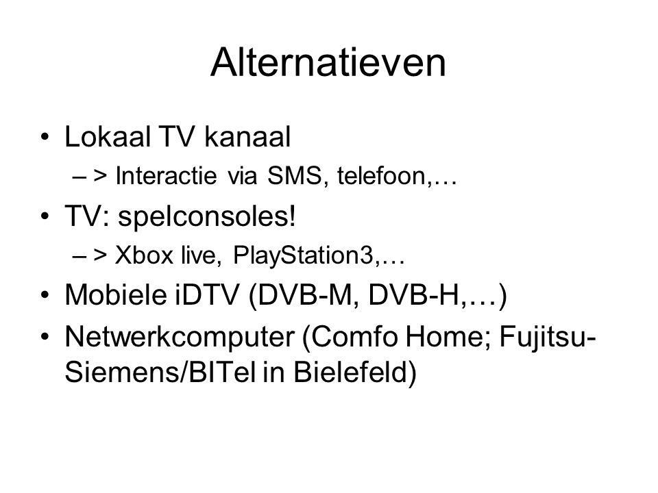 Alternatieven Lokaal TV kanaal –> Interactie via SMS, telefoon,… TV: spelconsoles.