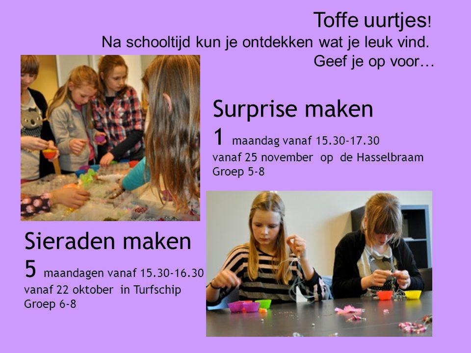 Sieraden maken 5 maandagen vanaf 15.30-16.30 vanaf 22 oktober in Turfschip Groep 6-8 Surprise maken 1 maandag vanaf 15.30-17.30 vanaf 25 november op de Hasselbraam Groep 5-8 Toffe uurtjes .