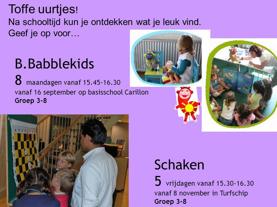 Schaken 5 vrijdagen vanaf 15.30-16.30 vanaf 8 november in Turfschip Groep 3-8 B.Babblekids 8 maandagen vanaf 15.45-16.30 vanaf 16 september op basisschool Carillon Groep 3-8 Toffe uurtjes .