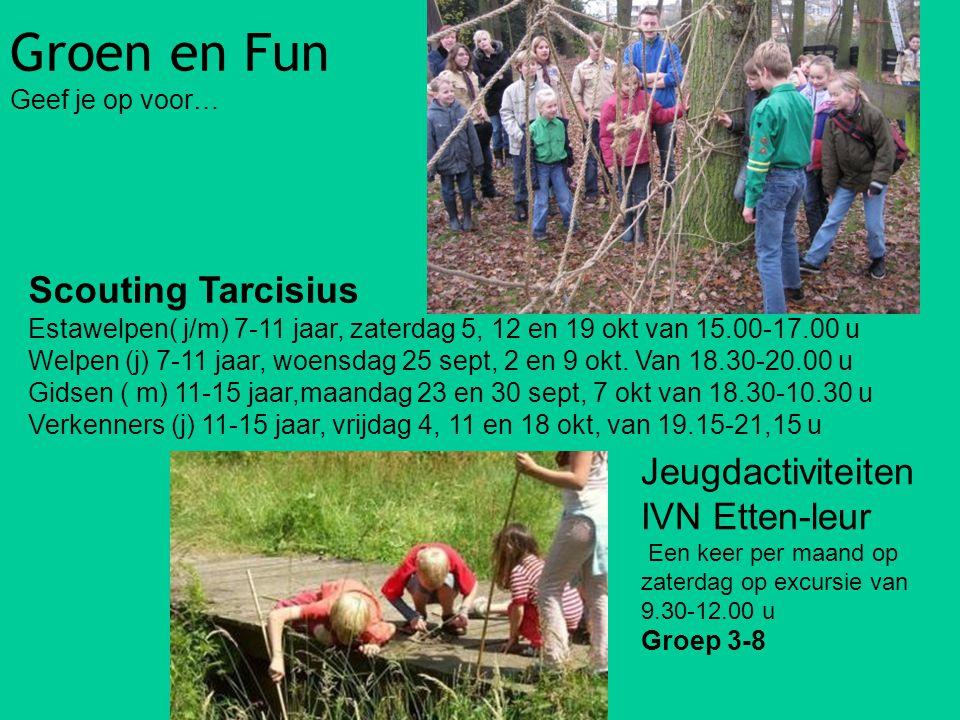 Groen en Fun Geef je op voor… Scouting Tarcisius Estawelpen( j/m) 7-11 jaar, zaterdag 5, 12 en 19 okt van 15.00-17.00 u Welpen (j) 7-11 jaar, woensdag 25 sept, 2 en 9 okt.