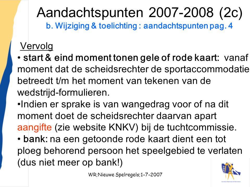 WR;Nieuwe Spelregels;1-7-200710 Aandachtspunten 2007-2008 (2c) b. Wijziging & toelichting : aandachtspunten pag. 4 Vervolg start & eind moment tonen g