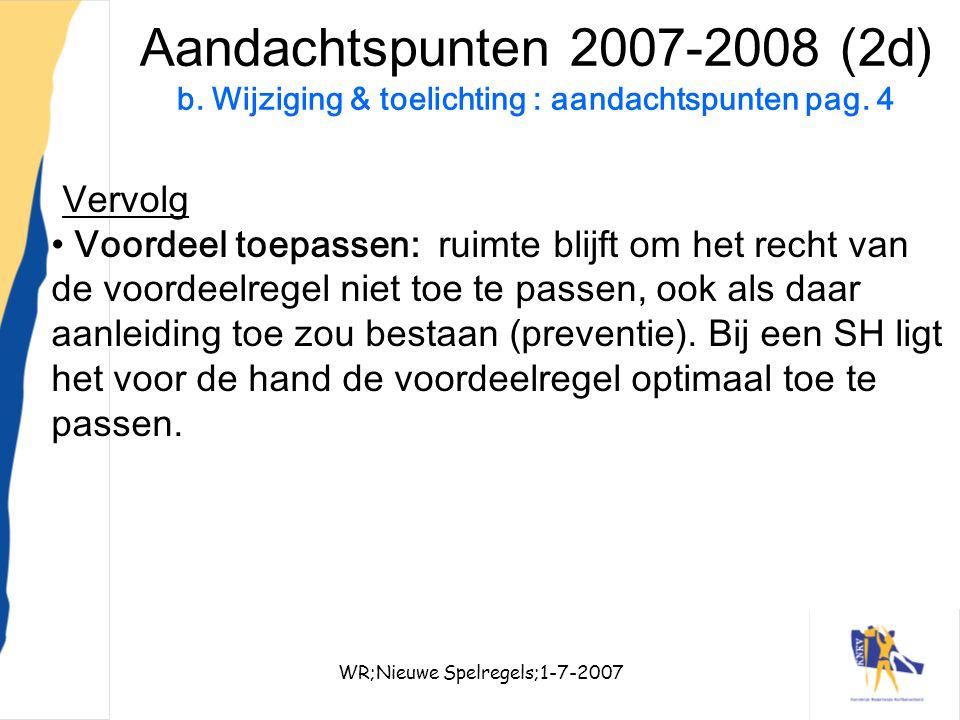 WR;Nieuwe Spelregels;1-7-200711 Aandachtspunten 2007-2008 (2d) b. Wijziging & toelichting : aandachtspunten pag. 4 Vervolg Voordeel toepassen: ruimte