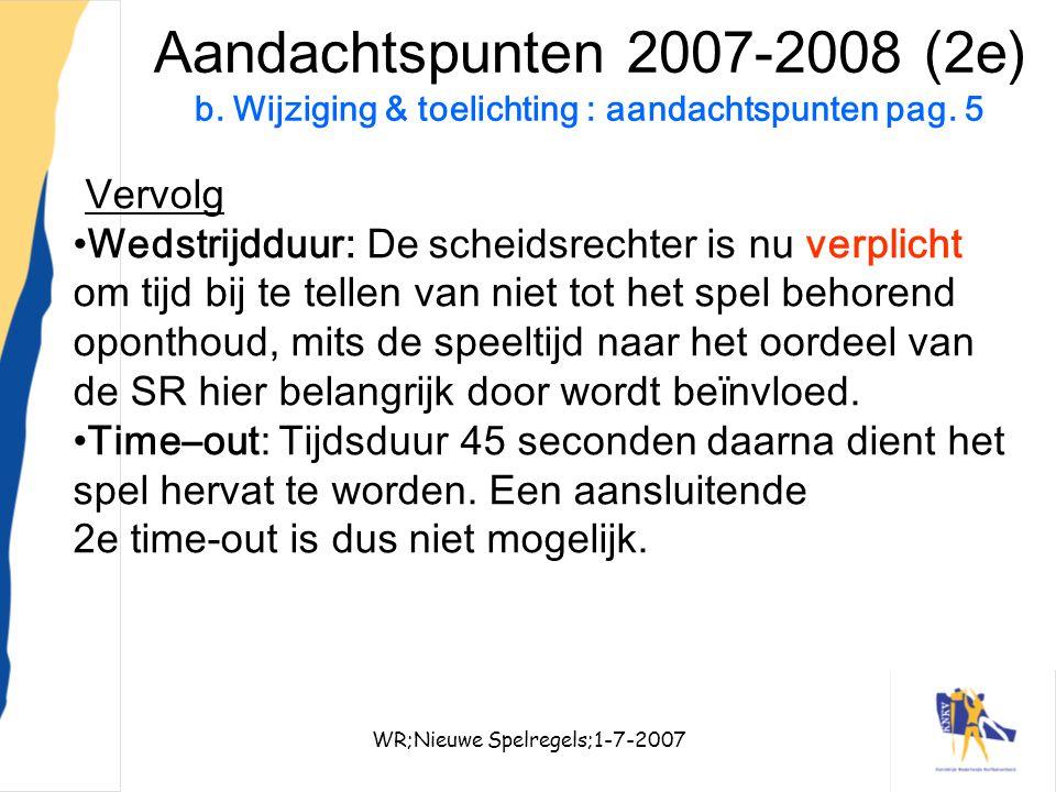 WR;Nieuwe Spelregels;1-7-200712 Aandachtspunten 2007-2008 (2e) b. Wijziging & toelichting : aandachtspunten pag. 5 Vervolg Wedstrijdduur: De scheidsre