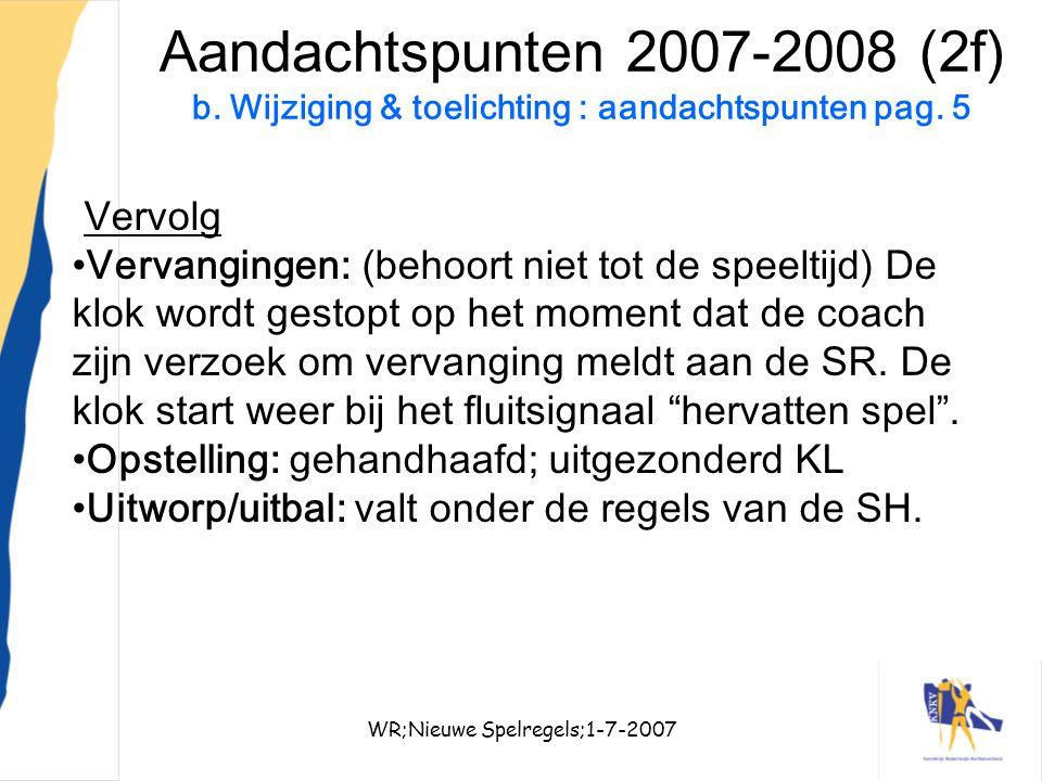 WR;Nieuwe Spelregels;1-7-200713 Aandachtspunten 2007-2008 (2f) b. Wijziging & toelichting : aandachtspunten pag. 5 Vervolg Vervangingen: (behoort niet