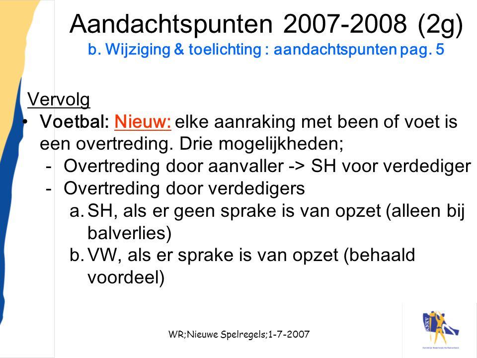 WR;Nieuwe Spelregels;1-7-200714 Aandachtspunten 2007-2008 (2g) b. Wijziging & toelichting : aandachtspunten pag. 5 Vervolg Voetbal: Nieuw: elke aanrak