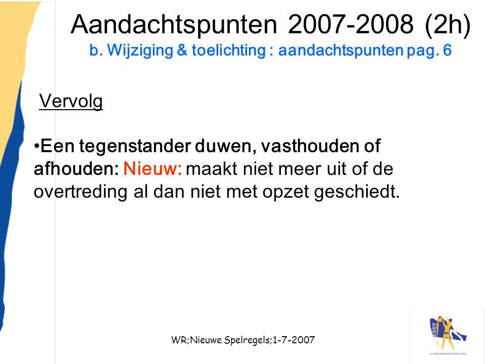 WR;Nieuwe Spelregels;1-7-200715 Aandachtspunten 2007-2008 (2h) b. Wijziging & toelichting : aandachtspunten pag. 6 Vervolg Een tegenstander duwen, vas
