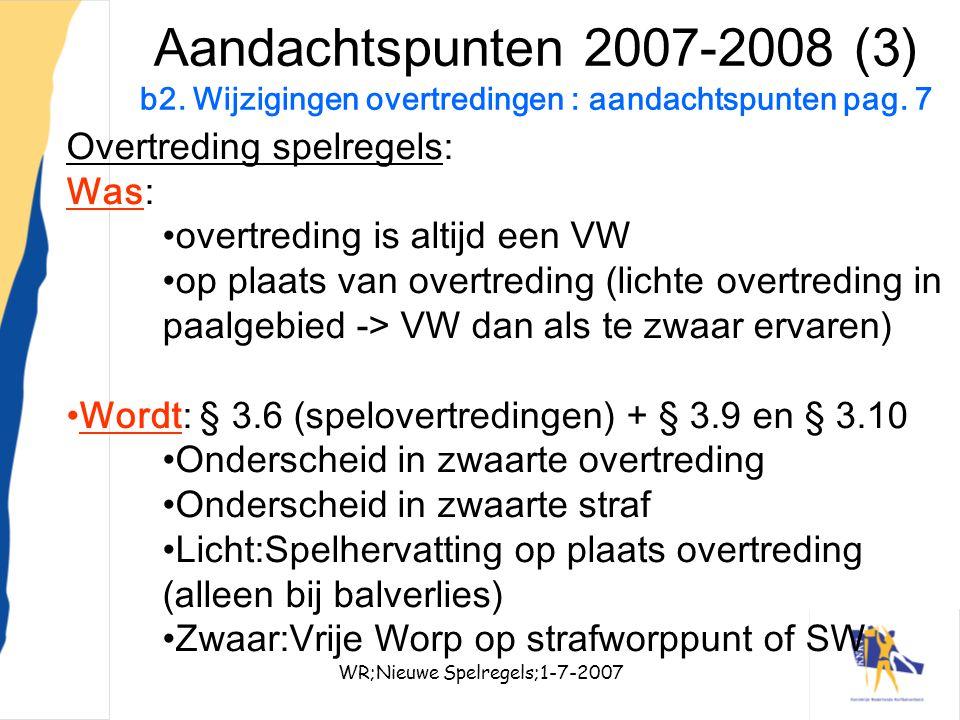 WR;Nieuwe Spelregels;1-7-200717 Aandachtspunten 2007-2008 (3) b2. Wijzigingen overtredingen : aandachtspunten pag. 7 Overtreding spelregels: Was: over