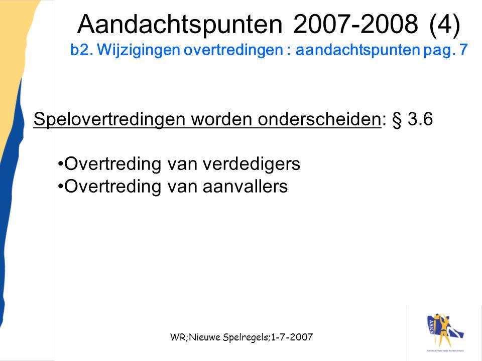 WR;Nieuwe Spelregels;1-7-200718 Aandachtspunten 2007-2008 (4) b2. Wijzigingen overtredingen : aandachtspunten pag. 7 Spelovertredingen worden ondersch