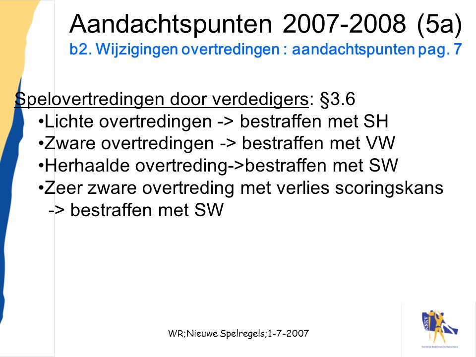 WR;Nieuwe Spelregels;1-7-200719 Aandachtspunten 2007-2008 (5a) b2. Wijzigingen overtredingen : aandachtspunten pag. 7 Spelovertredingen door verdedige