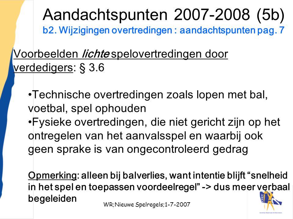 WR;Nieuwe Spelregels;1-7-200720 Aandachtspunten 2007-2008 (5b) b2. Wijzigingen overtredingen : aandachtspunten pag. 7 Voorbeelden lichte spelovertredi