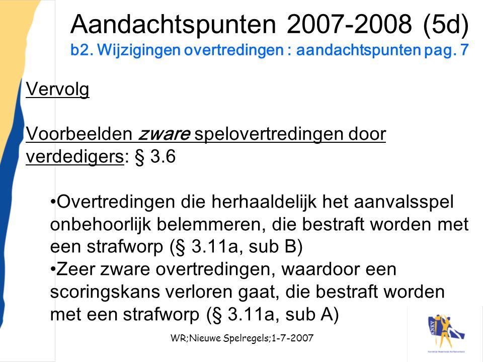 WR;Nieuwe Spelregels;1-7-200722 Aandachtspunten 2007-2008 (5d) b2. Wijzigingen overtredingen : aandachtspunten pag. 7 Vervolg Voorbeelden zware spelov