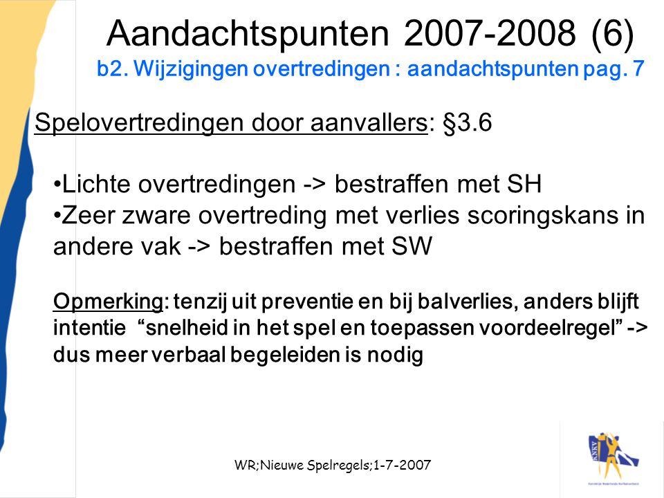 WR;Nieuwe Spelregels;1-7-200723 Aandachtspunten 2007-2008 (6) b2. Wijzigingen overtredingen : aandachtspunten pag. 7 Spelovertredingen door aanvallers