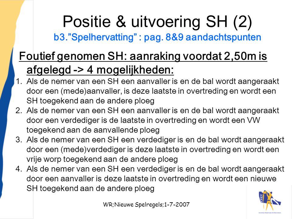 """WR;Nieuwe Spelregels;1-7-200728 Positie & uitvoering SH (2) b3.""""Spelhervatting"""" : pag. 8&9 aandachtspunten Foutief genomen SH: aanraking voordat 2,50m"""