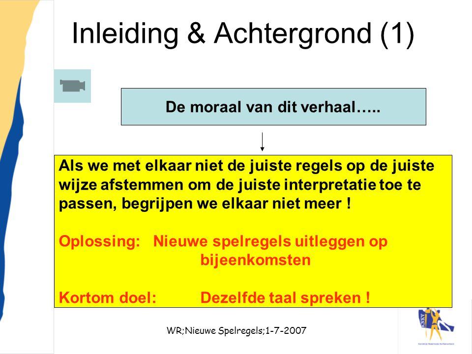 WR;Nieuwe Spelregels;1-7-20073 Inleiding & Achtergrond (1) De moraal van dit verhaal….. Als we met elkaar niet de juiste regels op de juiste wijze afs