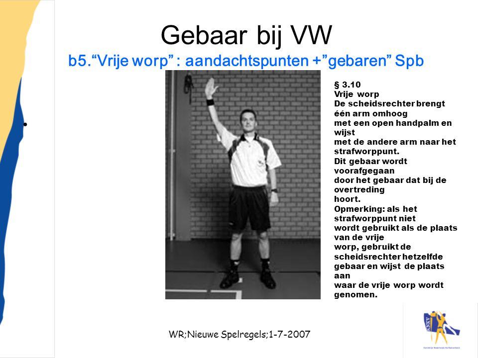 """WR;Nieuwe Spelregels;1-7-200732 Gebaar bij VW b5.""""Vrije worp"""" : aandachtspunten +""""gebaren"""" Spb § 3.10 Vrije worp De scheidsrechter brengt één arm omho"""
