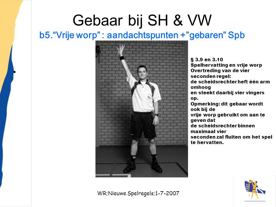 """WR;Nieuwe Spelregels;1-7-200733 Gebaar bij SH & VW b5.""""Vrije worp"""" : aandachtspunten +""""gebaren"""" Spb § 3.9 en 3.10 Spelhervatting en vrije worp Overtre"""