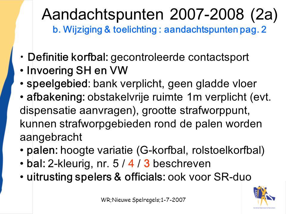 WR;Nieuwe Spelregels;1-7-20078 Aandachtspunten 2007-2008 (2a) b. Wijziging & toelichting : aandachtspunten pag. 2 Definitie korfbal: gecontroleerde co