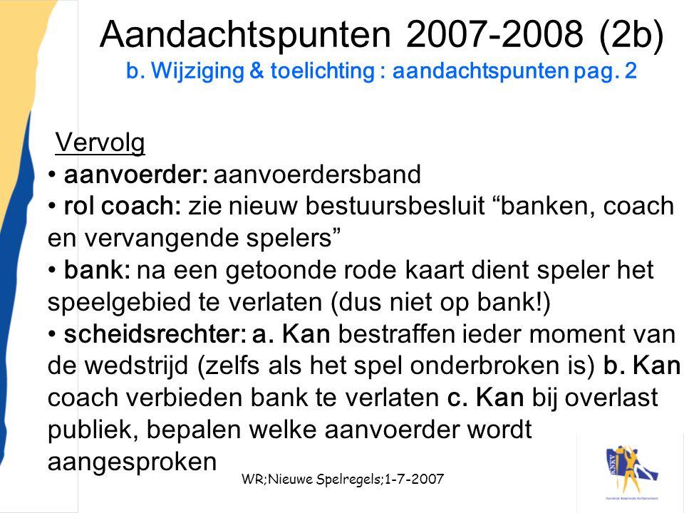 WR;Nieuwe Spelregels;1-7-20079 Aandachtspunten 2007-2008 (2b) b. Wijziging & toelichting : aandachtspunten pag. 2 Vervolg aanvoerder: aanvoerdersband