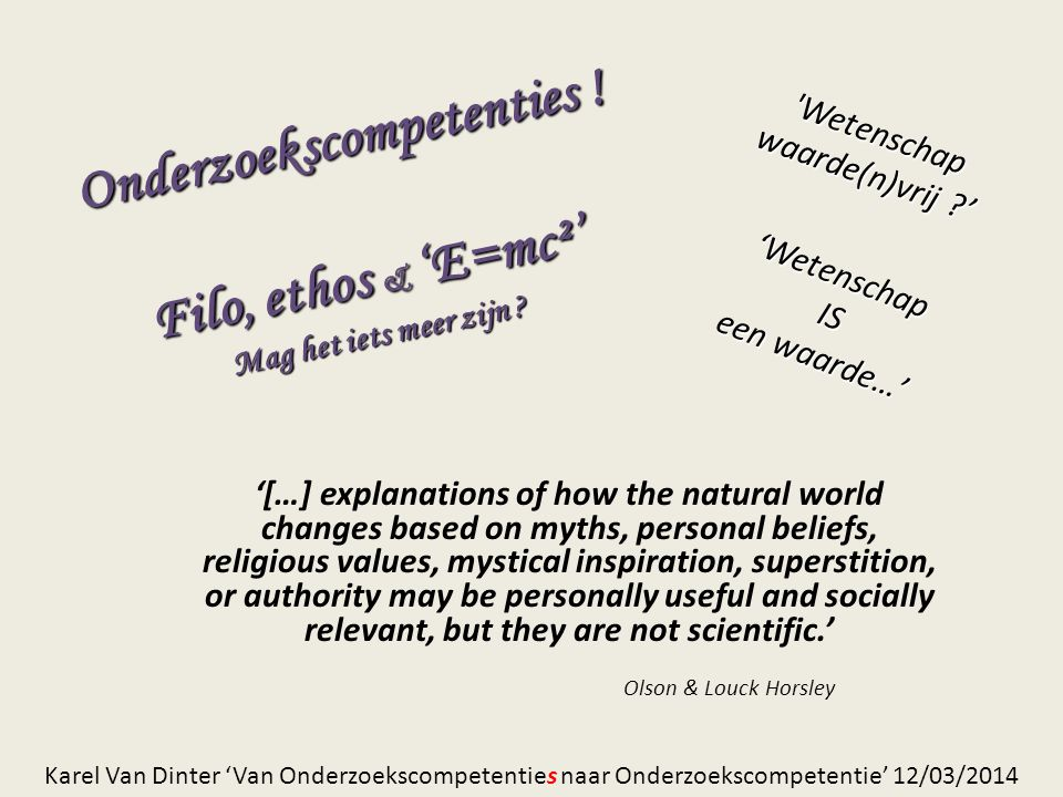 Onderzoekscompetenties ! Filo, ethos & 'E=mc²' Mag het iets meer zijn ? '[…] explanations of how the natural world changes based on myths, personal be