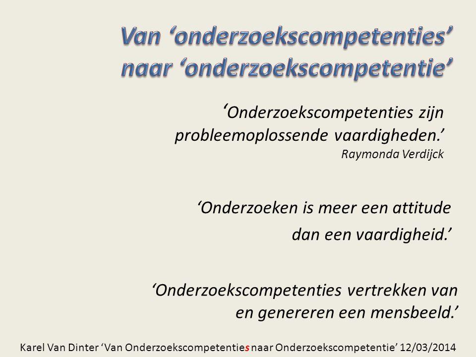 ' Onderzoekscompetenties zijn probleemoplossende vaardigheden.' Raymonda Verdijck 'Onderzoeken is meer een attitude dan een vaardigheid.' 'Onderzoeksc