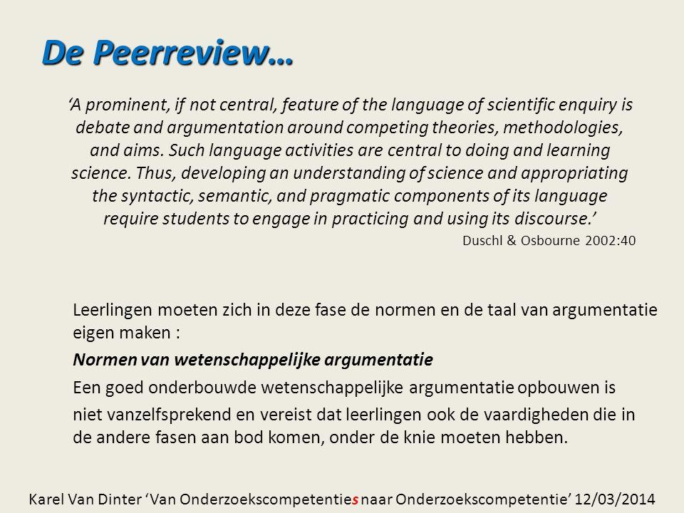 De Peerreview… Leerlingen moeten zich in deze fase de normen en de taal van argumentatie eigen maken : Normen van wetenschappelijke argumentatie Een g