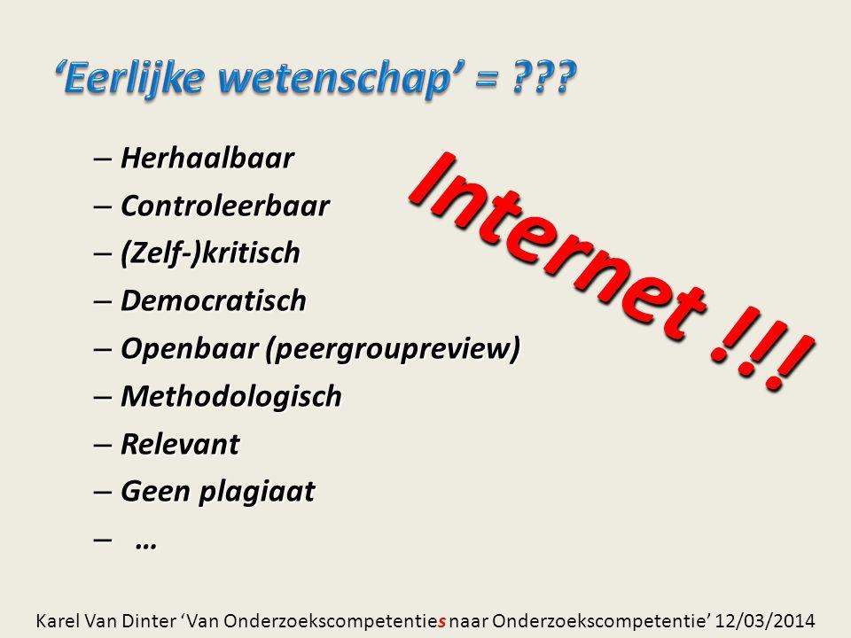 – Herhaalbaar – Controleerbaar – (Zelf-)kritisch – Democratisch – Openbaar (peergroupreview) – Methodologisch – Relevant – Geen plagiaat – … Internet