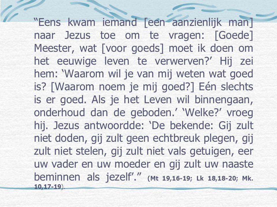 """""""Eens kwam iemand [een aanzienlijk man] naar Jezus toe om te vragen: [Goede] Meester, wat [voor goeds] moet ik doen om het eeuwige leven te verwerven?"""