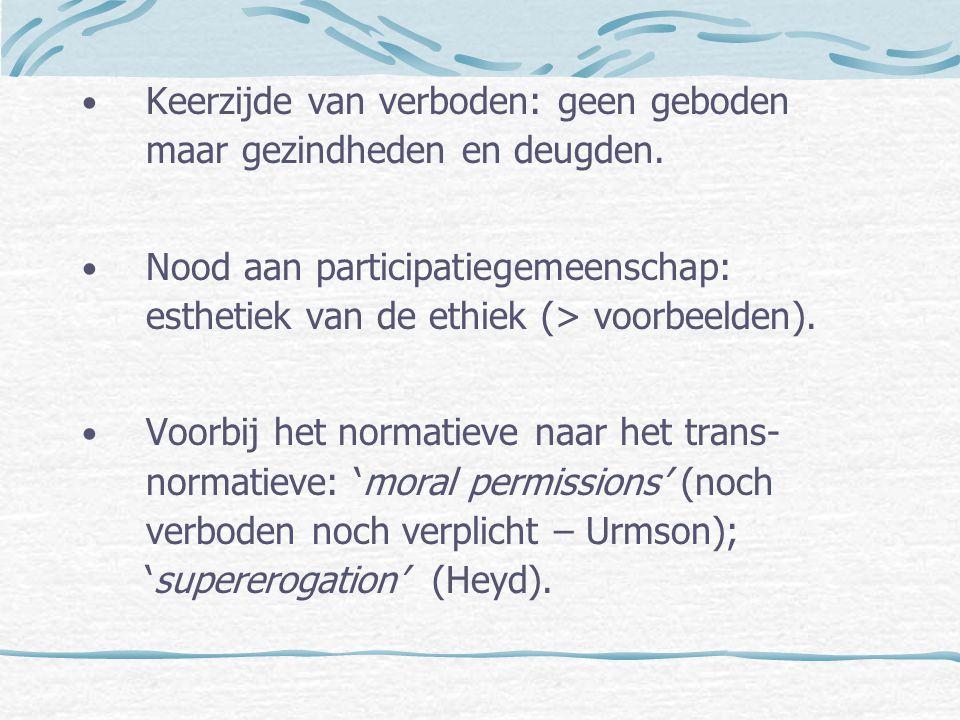 Keerzijde van verboden: geen geboden maar gezindheden en deugden. Nood aan participatiegemeenschap: esthetiek van de ethiek (> voorbeelden). Voorbij h