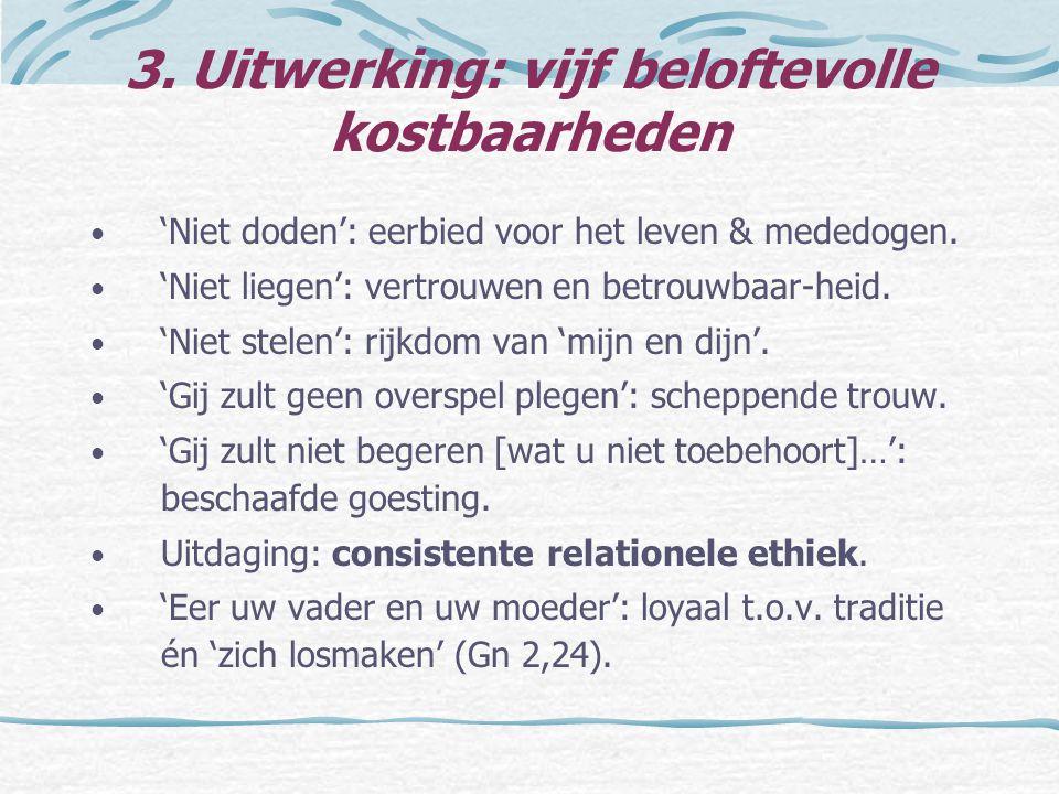 3. Uitwerking: vijf beloftevolle kostbaarheden 'Niet doden': eerbied voor het leven & mededogen. 'Niet liegen': vertrouwen en betrouwbaar-heid. 'Niet
