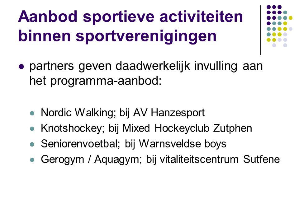 Aanbod sportieve activiteiten binnen sportverenigingen partners geven daadwerkelijk invulling aan het programma-aanbod: Nordic Walking; bij AV Hanzesport Knotshockey; bij Mixed Hockeyclub Zutphen Seniorenvoetbal; bij Warnsveldse boys Gerogym / Aquagym; bij vitaliteitscentrum Sutfene