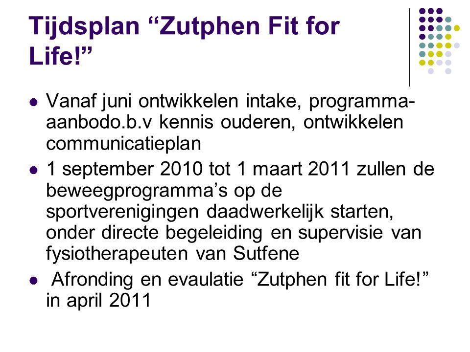 """Tijdsplan """"Zutphen Fit for Life!"""" Vanaf juni ontwikkelen intake, programma- aanbodo.b.v kennis ouderen, ontwikkelen communicatieplan 1 september 2010"""