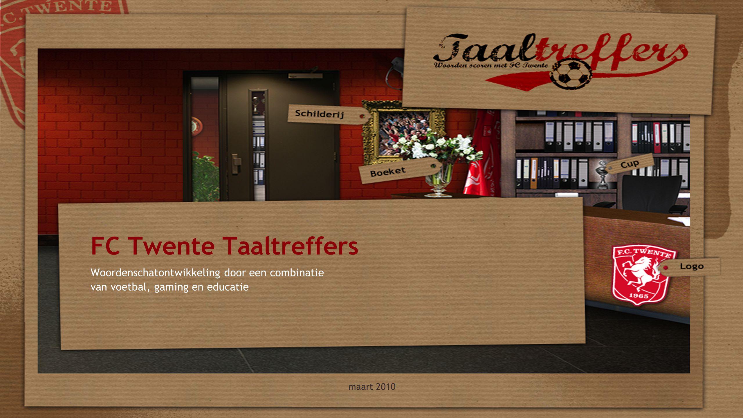 maart 2010 FC Twente Taaltreffers Woordenschatontwikkeling door een combinatie van voetbal, gaming en educatie