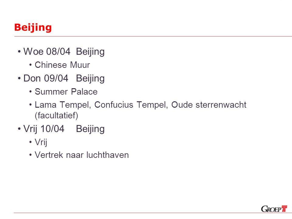 Woe 08/04Beijing Chinese Muur Don 09/04Beijing Summer Palace Lama Tempel, Confucius Tempel, Oude sterrenwacht (facultatief) Vrij 10/04Beijing Vrij Vertrek naar luchthaven