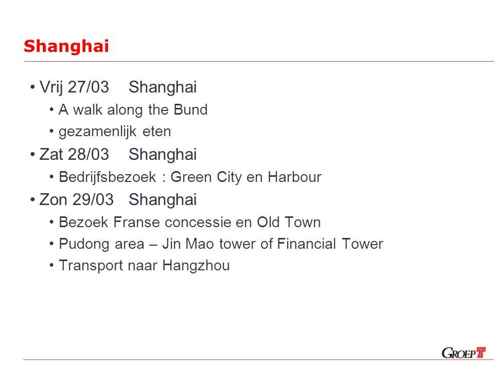 Shanghai Vrij 27/03Shanghai A walk along the Bund gezamenlijk eten Zat 28/03Shanghai Bedrijfsbezoek : Green City en Harbour Zon 29/03Shanghai Bezoek Franse concessie en Old Town Pudong area – Jin Mao tower of Financial Tower Transport naar Hangzhou