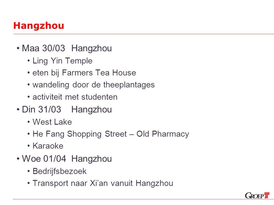Hangzhou Maa 30/03Hangzhou Ling Yin Temple eten bij Farmers Tea House wandeling door de theeplantages activiteit met studenten Din 31/03Hangzhou West Lake He Fang Shopping Street – Old Pharmacy Karaoke Woe 01/04Hangzhou Bedrijfsbezoek Transport naar Xi'an vanuit Hangzhou