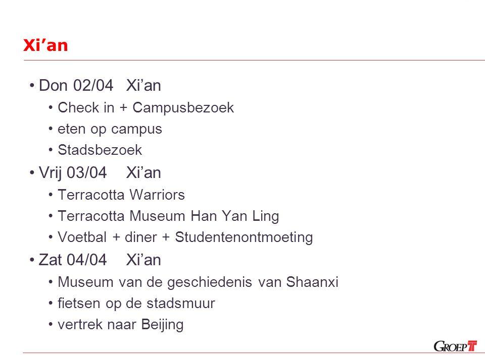 Xi'an Don 02/04Xi'an Check in + Campusbezoek eten op campus Stadsbezoek Vrij 03/04Xi'an Terracotta Warriors Terracotta Museum Han Yan Ling Voetbal + diner + Studentenontmoeting Zat 04/04Xi'an Museum van de geschiedenis van Shaanxi fietsen op de stadsmuur vertrek naar Beijing